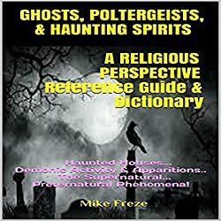 Ghosts, Poltergeists, & Haunting Spirits - A Religious Perspective