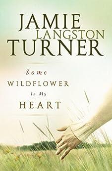 Some Wildflower In My Heart by [Turner, Jamie Langston]