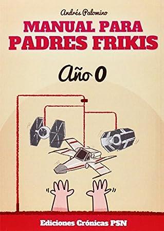 Manual para padres frikis. Año 0 - Libros para padres primerizos