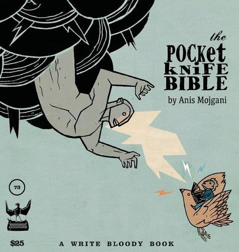 The Pocketknife Bible: The Poems And Art Of Anis Mojgani (Write Bloody)