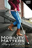 Mobility Matters: Stepping Out in Faith (The Mobility Series) (Volume 1)