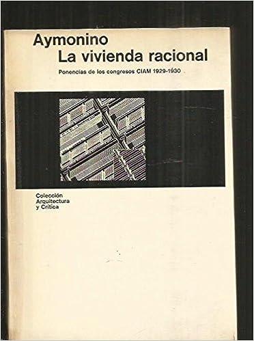 La vivienda racional: ponencias de los congresos CIAM 1929-1930 Arquitectura y crítica: Amazon.es: Aymonino, Carlo: Libros