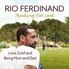 Thinking Out Loud: Love, Grief and Being Mum and Dad Audiobook by Rio Ferdinand Narrated by To Be Announced