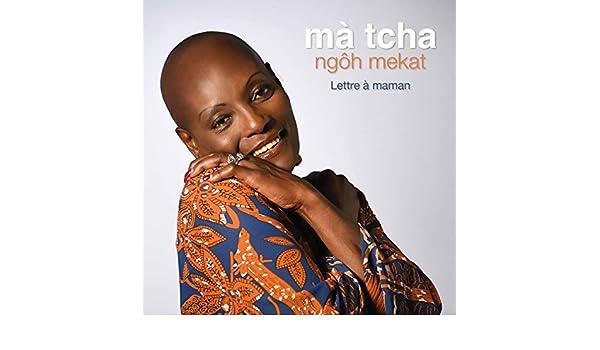 Ngôh Mekat Lettre à Maman De Mà Tcha En Amazon Music