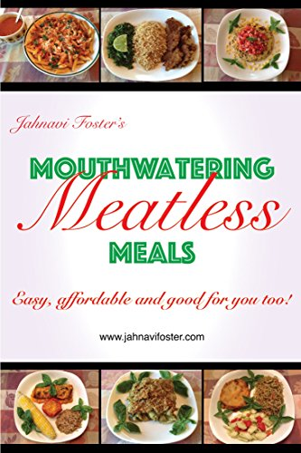 Mouthwatering Meatless Meals: Easy, affordable and good for you too! by Jahnavi Foster