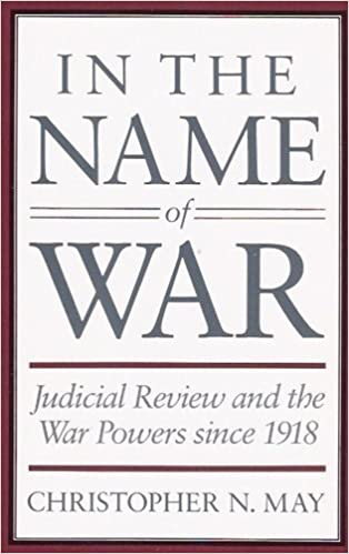 In the Name of War: Judicial Review and the War Powers since