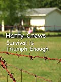 Harry Crews: Survival is Triumph Enough