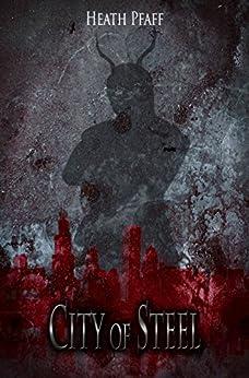 City of Steel (Chaos Awakens Book 3) by [Pfaff, Heath]