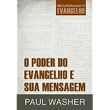 O Poder do Evangelho e sua Mensagem (Recuperando o Evangelho)
