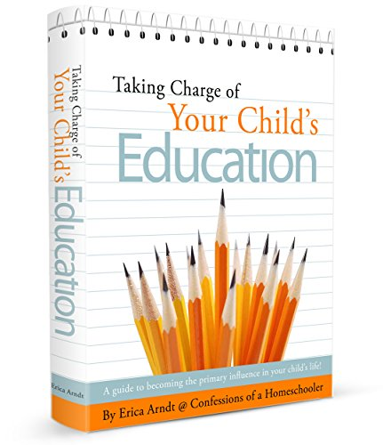 Taking Charge of Your Child's Education: A guide to becoming the primary influence in your child's - Erica Designs Made