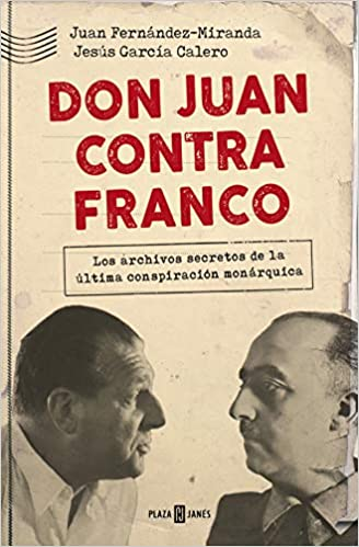 Don Juan Contra Franco: Los Archivos Secretos De La Última Conspiración Monárquica por Juan Fernández-miranda epub