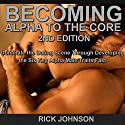 Dating: Becoming Alpha to the Core, 2nd Edition: Dominate the Dating Scene through Developing the Six Key Alpha Male Traits Fast Audiobook by Rick Johnson Narrated by Gene Blake