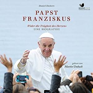 Papst Franziskus: Wider die Trägheit des Herzens Hörbuch