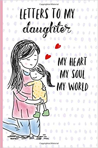 Letters to My Daughter, My heart, My Soul, My World: Blank