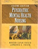 Psychatric Mental Health Nursing : Understanding the Client as Well as the Condition, Frisch, Lawerence, 0766867633
