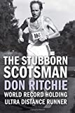 The Stubborn Scotsman - Don Ritchie: World Record Holding Ultra Distance Runner