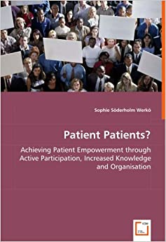Book Patient Patients? - Achieving Patient Empowerment through Active Participation, Increased Knowledge and Organisation