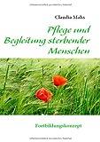 Pflege und Begleitung sterbender Menschen, Claudia Mahs, 3837083101