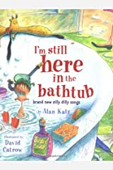 I'm Still Here in the Bathtub: Brand New Silly Dilly Songs Hardcover
