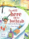 I'm Still Here in the Bathtub, Alan Katz, 0689845510