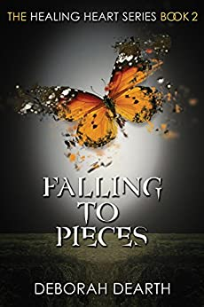 Falling to Pieces (The Healing Heart Series Book 2) by [Dearth, Deborah]
