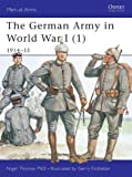 The German Army in World War I (1): 1914-15: 1914-15 Pt. 1 (Men-at-Arms)