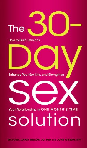 The 30-Day Sex Solution: How to Build Intimacy, Enhance your Sex Life, and Strengthen Your Relationship on One Month's Time