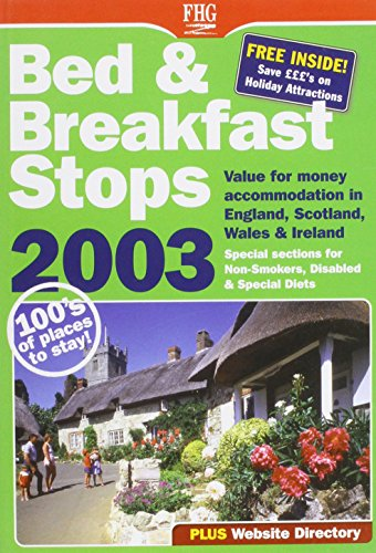 Bed & Breakfast Stops 2003: Value for Money Accomodation in England, Scotland, Wales & Ireland...