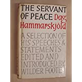 Servant of Peace: A selection of the speeches and statements of Dag Hammarskjold, Secretary-General of the United Nations, 1953-1961