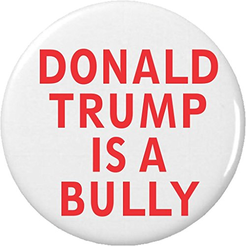 "Donald Trump is a BULLY 1.25"" Pinback Button Pin Anti Against"
