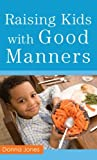 Raising Kids with Good Manners, Donna Jones, 0800788370