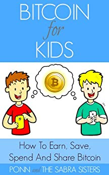 Learn How To Earn, Save, Spend and Share Bitcoin Easy, Fast and Fun Step-By-Step Tutorials for Kids [Bitcoin Beginner for Kids Trilogy: Book 2] by [Sabra, Ponn, Sabra, JuJu, Sabra, GiGi, Sabra, JoJo]