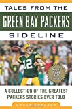 Tales from the Green Bay Packers Sideline: A Collection of the Greatest Packers Stories Ever Told (Tales from the Team)