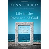 Life in the Presence of God: Practices for Living in Light of Eternity