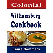 Colonial Williamsburg Cookbook: Recipes from Virginia and the American Colonies (Cooking Around the World Book 12)
