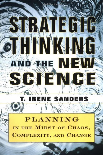 Strategic Thinking and the New Science: Planning in the Midst of Chaos Complexity and Change