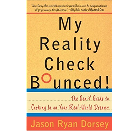 My Reality Check Bounced The Gen Y Guide To Cashing In On Your Real World Dreams Kindle Edition By Dorsey Jason Ryan Religion Spirituality Kindle Ebooks Amazon Com