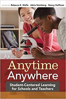 Anytime, Anywhere: Student-Centered Learning for Schools and Teachers (2013-05-01)