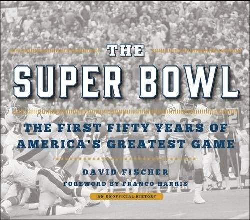 The Super Bowl  The First Fifty Years Of Americas Greatest Game