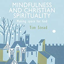 Mindfulness and Christian Spirituality: Making Space for God | Livre audio Auteur(s) : Tim Stead Narrateur(s) : Neil Gardner