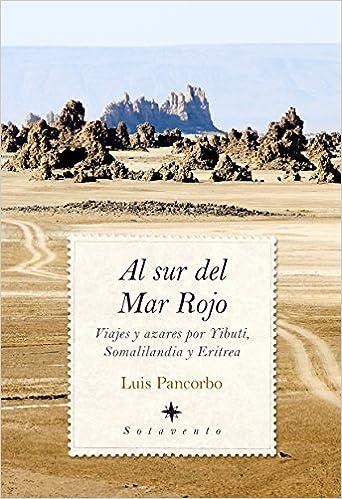 Al Sur Del Mar Rojo Sotavento Luis Pancorbo Lopez Delpecho