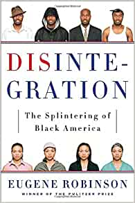 disintegration the splintering of black america Buy disintegration: the splintering of black america reprint by eugene robinson (isbn: 9780767929967) from amazon's book store everyday low prices and free delivery on eligible orders.