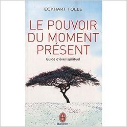 Le Pouvoir Du Moment Present Guide D Eveil Spirituel