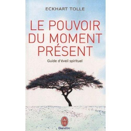 Le pouvoir du moment present : Guide d'eveil spirituel (French edition of The Power of Now