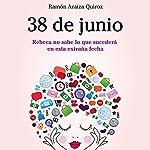 38 de junio: Rebeca no sabe lo que sucederá en esta extraña fecha   Ramón Araiza Quiroz