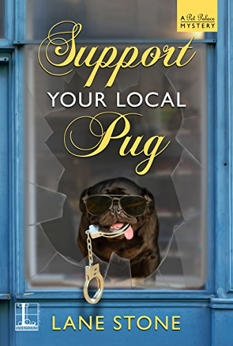 Support Your Local Pug (A Pet Palace Mystery) by [Stone, Lane]