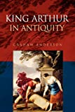 King Arthur in Antiquity, Anderson, Graham, 0415555000