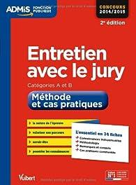 Entretien avec le jury - Méthode et cas pratiques - L'essentiel en 34 fiches - Catégories A et B - Concours 2014-2015 par Olivier Bellégo
