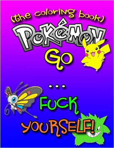 Amazon Com Pokemon Go F Ck Yourself The Adult Coloring Book