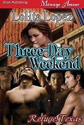 Three-Day Weekend [Refuge Texas] (Siren Publishing Menage Amour) (Refuge, Texas)